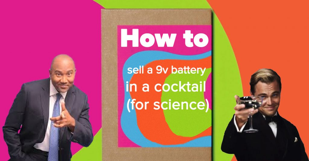 how to sell a 9v battery in a cocktail for science